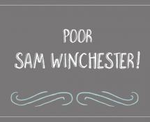 Poor Sam Winchester!