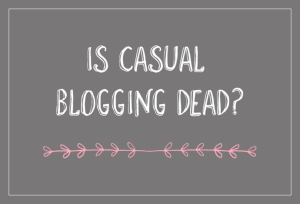 Is casual blogging dead?