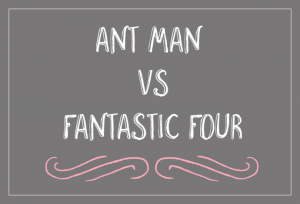 Ant Man vs. Fantastic Four