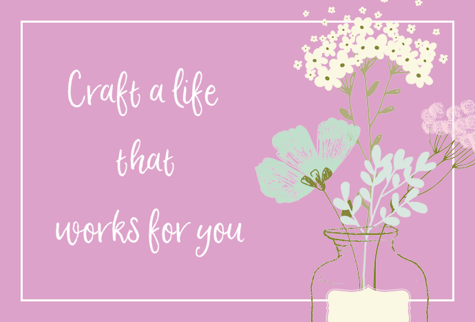 Craft a life that works for you