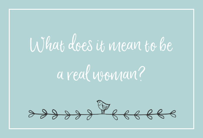 What does it mean to be a real woman?