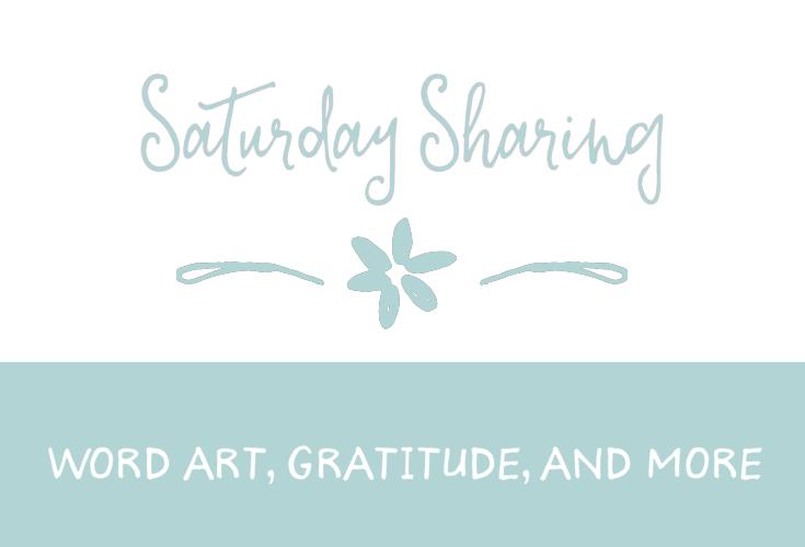 Saturday Sharing - Word Art, Gratitude, and more