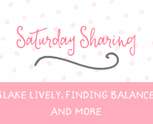 Saturday Sharing - Blake Lively, Finding Balance, and More