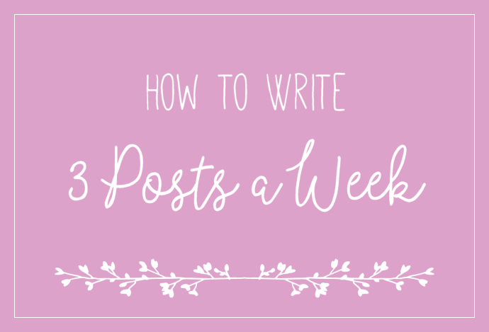 How to write 3 posts a week without going insane - Seven tips to help you post more often on your blog.