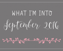 What I'm Into - September 2016
