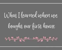 What I learned buying our first home